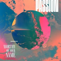 Passion: Worthy Of Your Name