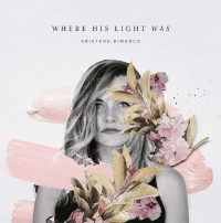 Where His Light Was by Kristene DiMarco
