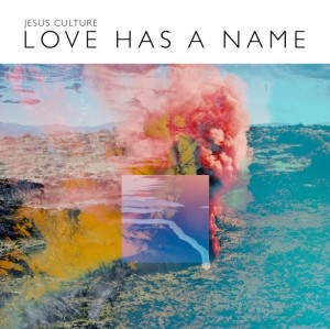 Love Has a Name CD cover- Jesus Culture
