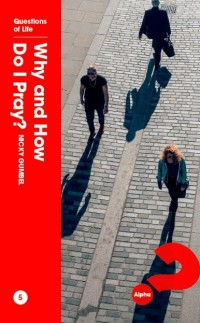 Why And How Do I Pray? by Nicky Gumbel