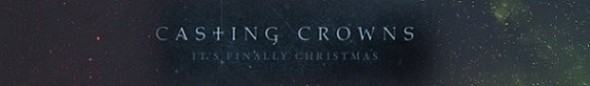 Casting Crowns It's Finally Christmas