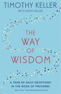 The Way of Wisdom by Tim Keller