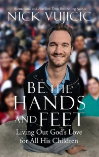 Be the Hands and Feet Nick Vujicic