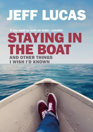 Staying in the Boat, Jeff Lucas