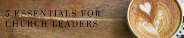 5 Essentials for Church Leaders