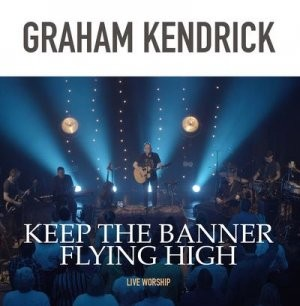 Keep The Banner Flying High, Graham Kendrick