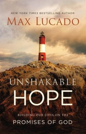 Unshakeable Hope by Max Lucado