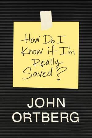 How Do I Know If I'm Really Saved?