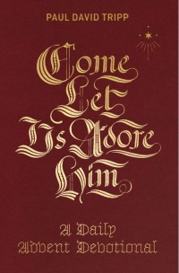 Come Let Us Adore Him by Paul Tripp