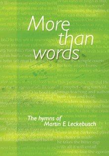 More Than Words: The Hymns of Martin E Leckerbusch